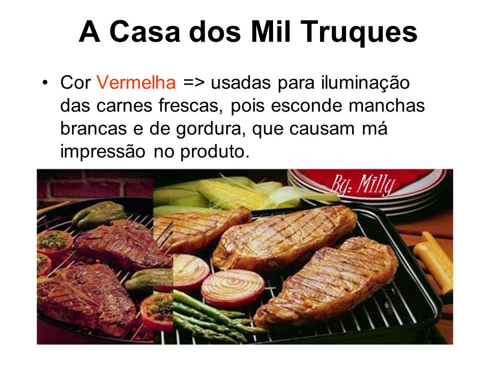 A Casa dos Mil Truques Cor Vermelha => usadas para iluminação das carnes frescas, pois esconde manchas brancas e de gordura, que causam má impressão n