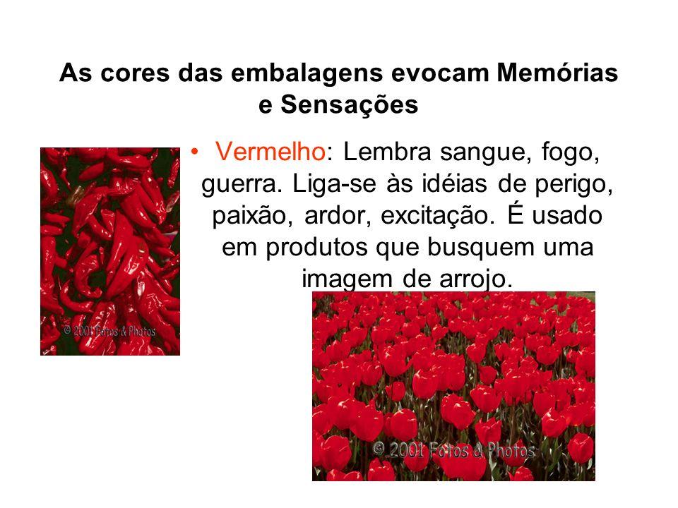 As cores das embalagens evocam Memórias e Sensações Vermelho: Lembra sangue, fogo, guerra. Liga-se às idéias de perigo, paixão, ardor, excitação. É us