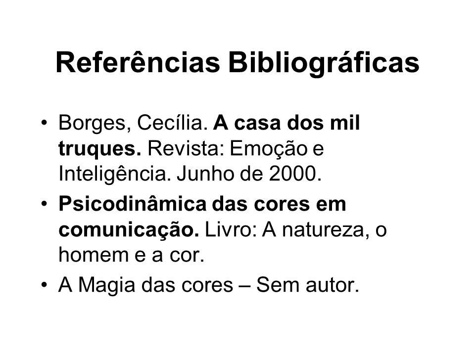 Referências Bibliográficas Borges, Cecília. A casa dos mil truques. Revista: Emoção e Inteligência. Junho de 2000. Psicodinâmica das cores em comunica