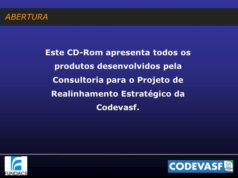 Este CD-Rom apresenta todos os produtos desenvolvidos pela Consultoria para o Projeto de Realinhamento Estratégico da Codevasf.