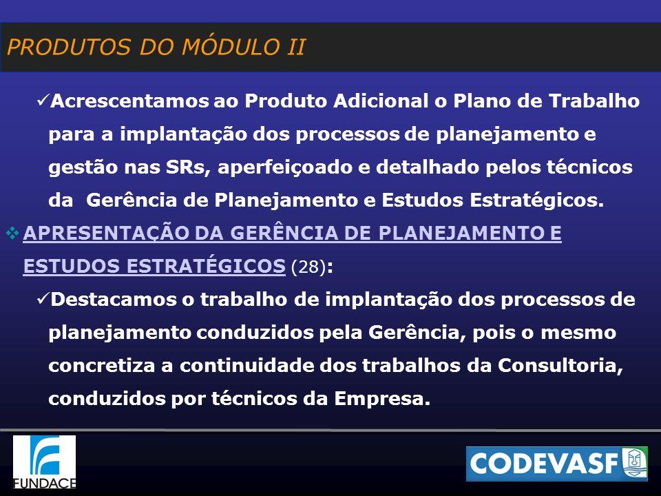 Acrescentamos ao Produto Adicional o Plano de Trabalho para a implantação dos processos de planejamento e gestão nas SRs, aperfeiçoado e detalhado pelos técnicos da Gerência de Planejamento e Estudos Estratégicos.