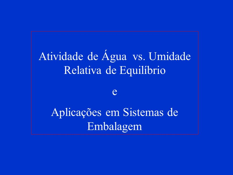 Atividade de Água vs. Umidade Relativa de Equilíbrio e Aplicações em Sistemas de Embalagem