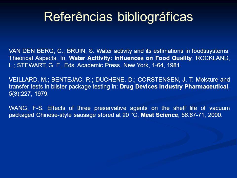 Referências bibliográficas TAOUKIS, P. S.; LABUZA, T. P. Summary: integrative concepts. In: FENNEMA, O.R. Food chemistry. New York: Marcel Dekker. 3.