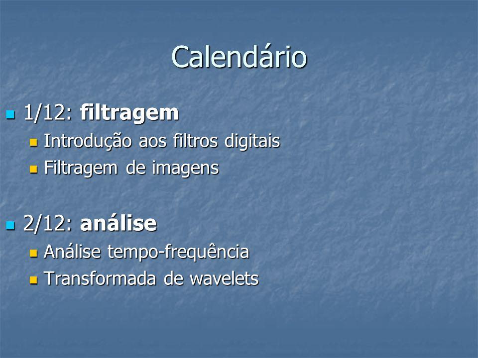 Calendário 1/12: filtragem 1/12: filtragem Introdução aos filtros digitais Introdução aos filtros digitais Filtragem de imagens Filtragem de imagens 2