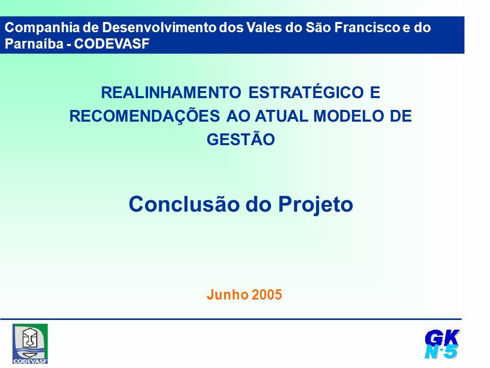REALINHAMENTO ESTRATÉGICO E RECOMENDAÇÕES AO ATUAL MODELO DE GESTÃO Conclusão do Projeto Companhia de Desenvolvimento dos Vales do São Francisco e do Parnaíba - CODEVASF Junho 2005