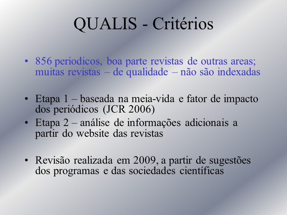 QUALIS - Critérios 856 periodicos, boa parte revistas de outras areas; muitas revistas – de qualidade – não são indexadas Etapa 1 – baseada na meia-vi