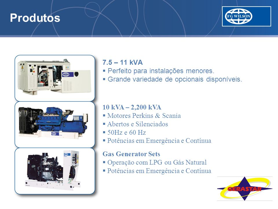 Produtos 5.5 kVA a 2,200 kVA 7.5 – 11 kVA Perfeito para instalações menores. Grande variedade de opcionais disponíveis. 10 kVA – 2,200 kVA Motores Per