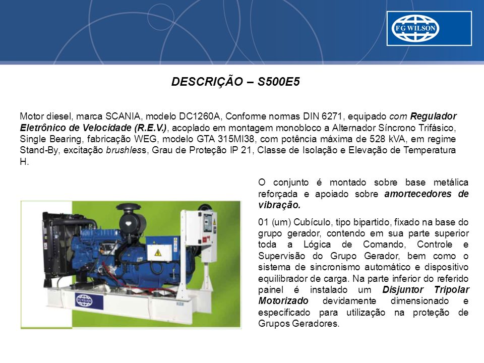 DESCRIÇÃO – S500E5 Motor diesel, marca SCANIA, modelo DC1260A, Conforme normas DIN 6271, equipado com Regulador Eletrônico de Velocidade (R.E.V.), aco