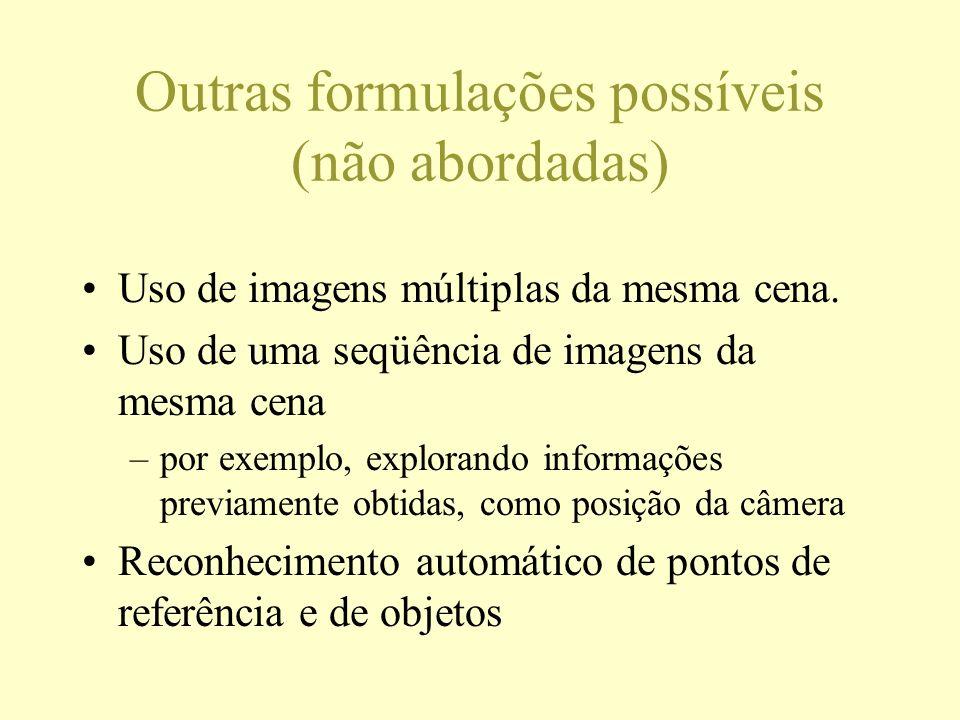 Outras formulações possíveis (não abordadas) Uso de imagens múltiplas da mesma cena. Uso de uma seqüência de imagens da mesma cena –por exemplo, explo
