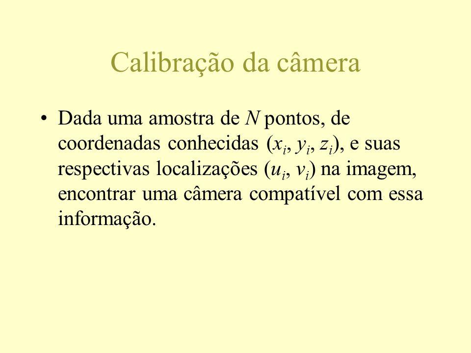 Calibração da câmera Dada uma amostra de N pontos, de coordenadas conhecidas (x i, y i, z i ), e suas respectivas localizações (u i, v i ) na imagem,