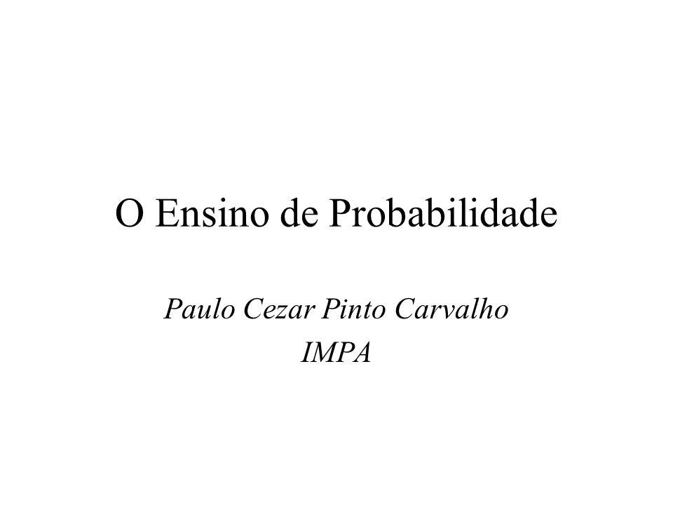 O Ensino de Probabilidade Paulo Cezar Pinto Carvalho IMPA