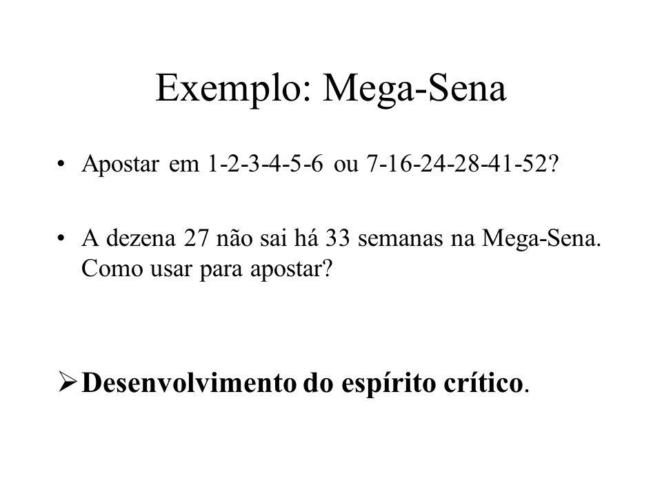 Exemplo: Mega-Sena Apostar em 1-2-3-4-5-6 ou 7-16-24-28-41-52.