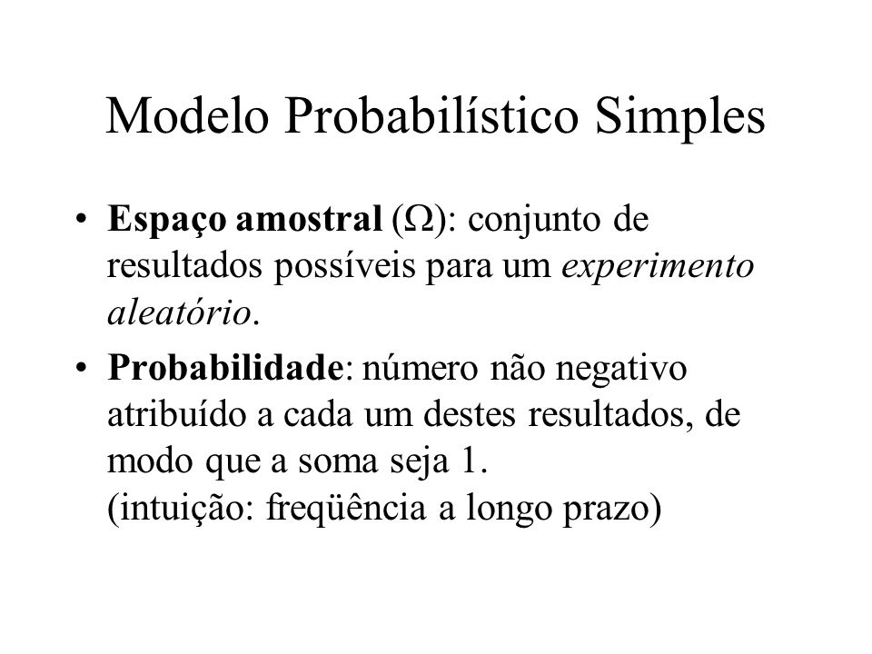 Modelo Probabilístico Simples Espaço amostral ( ): conjunto de resultados possíveis para um experimento aleatório.