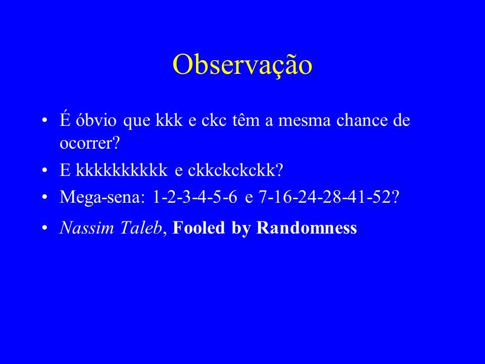 Observação É óbvio que kkk e ckc têm a mesma chance de ocorrer.