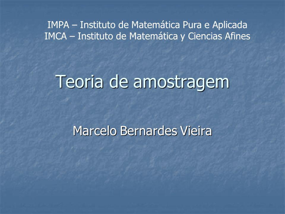 Teoria de amostragem Marcelo Bernardes Vieira IMPA – Instituto de Matemática Pura e Aplicada IMCA – Instituto de Matemática y Ciencias Afines