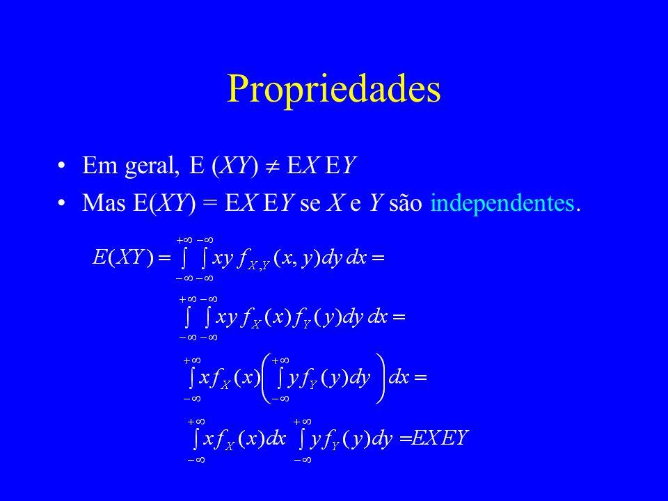Propriedades Em geral, E (XY) EX EY Mas E(XY) = EX EY se X e Y são independentes.