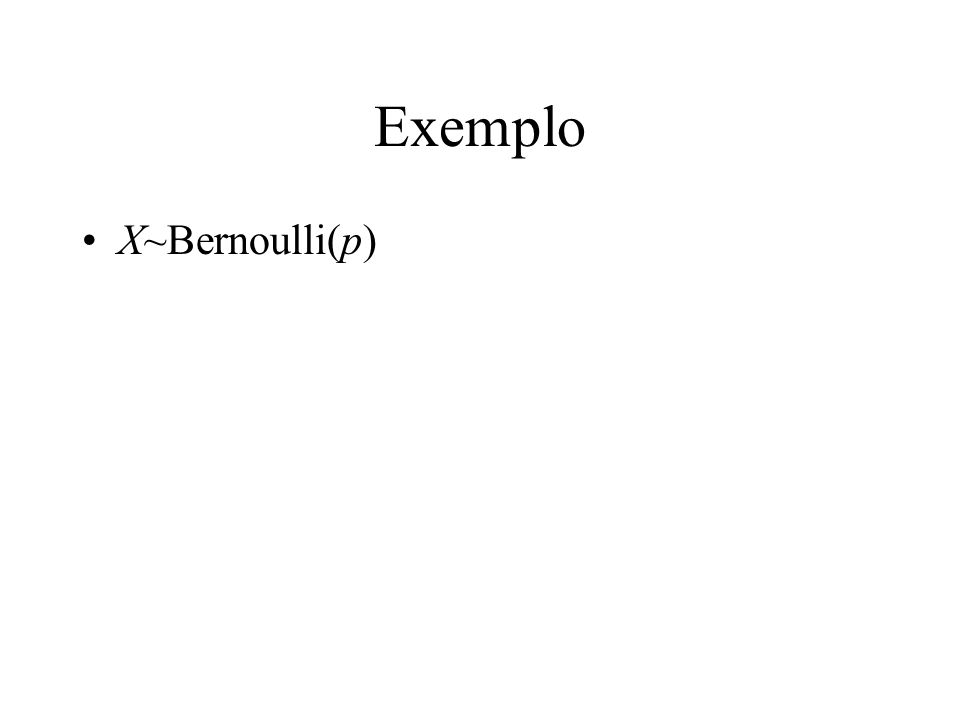 Exemplo X~Bernoulli(p)