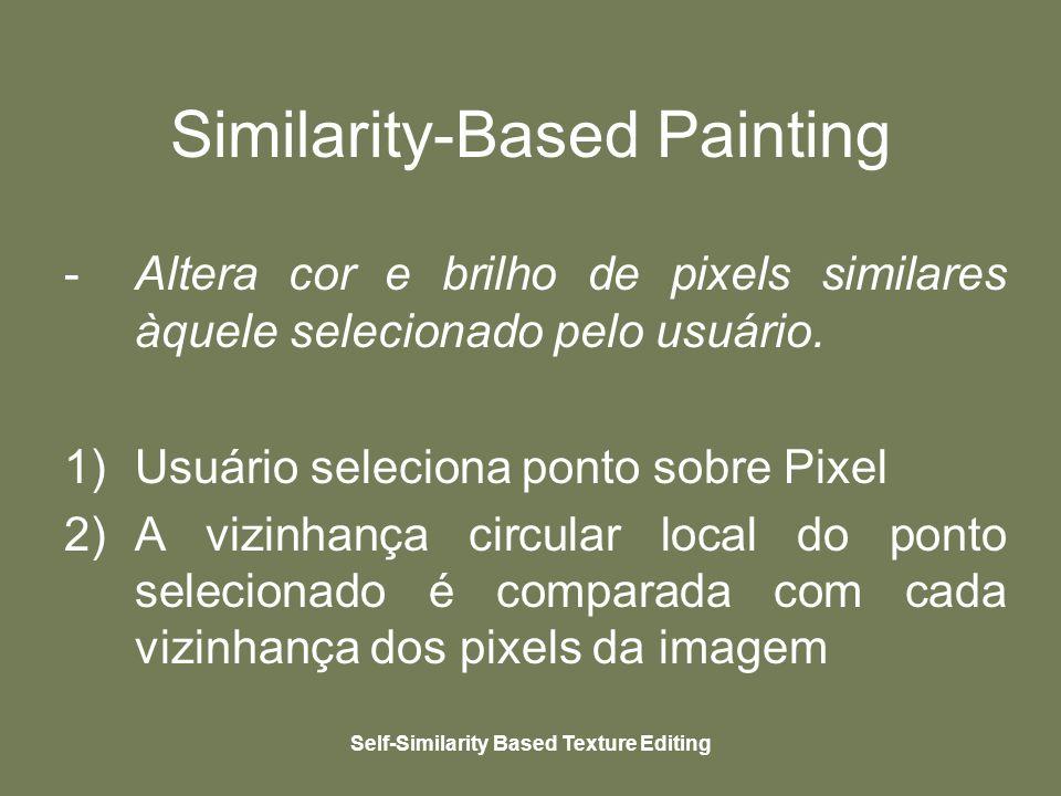 Self-Similarity Based Texture Editing Similarity-Based Painting -Altera cor e brilho de pixels similares àquele selecionado pelo usuário.