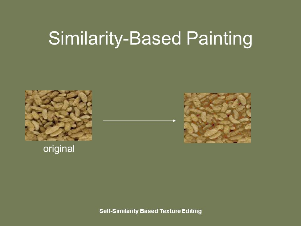 Self-Similarity Based Texture Editing Similarity-Based Painting original