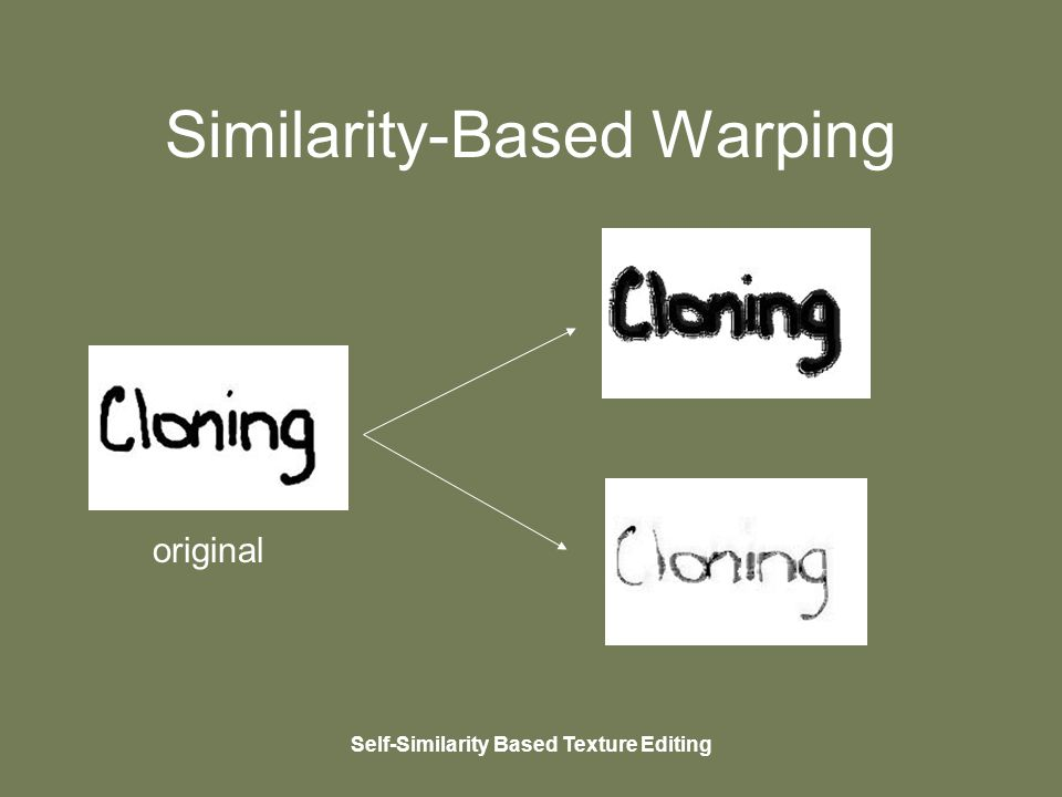 Self-Similarity Based Texture Editing Similarity-Based Warping original