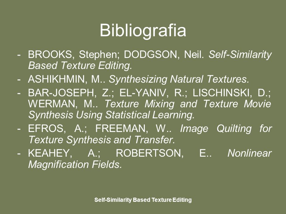 Self-Similarity Based Texture Editing Bibliografia -BROOKS, Stephen; DODGSON, Neil. Self-Similarity Based Texture Editing. -ASHIKHMIN, M.. Synthesizin