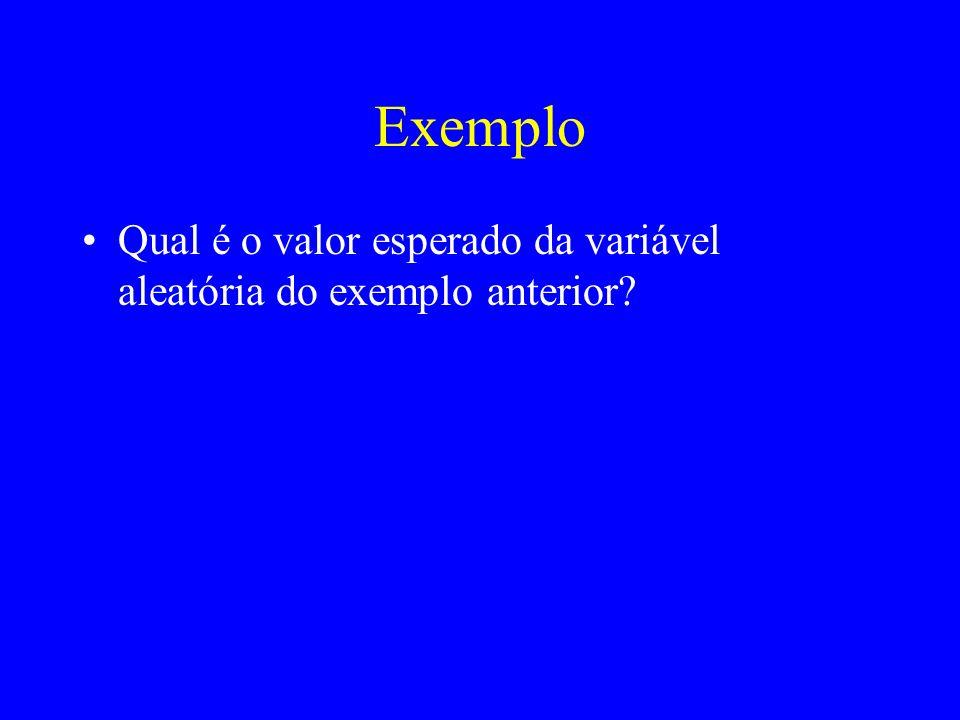Exemplo Qual é o valor esperado da variável aleatória do exemplo anterior?