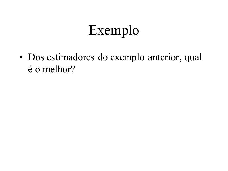 Exemplo Dos estimadores do exemplo anterior, qual é o melhor?
