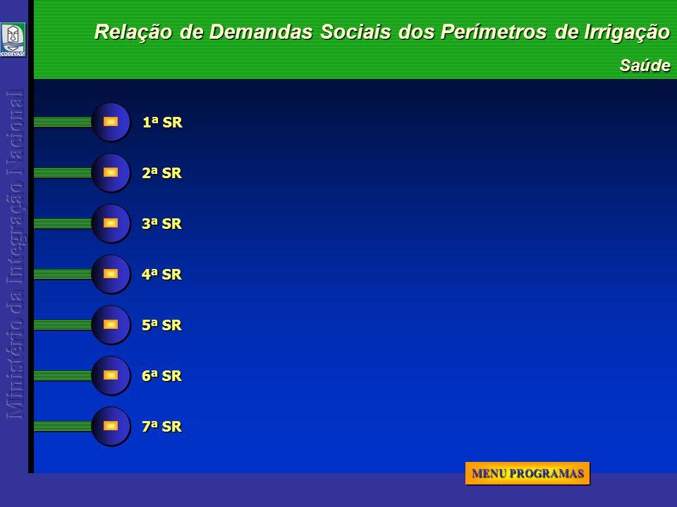 Saúde Relação de Demandas Sociais dos Perímetros de Irrigação 1ª SR 4ª SR 5ª SR 2ª SR 3ª SR 6ª SR 7ª SR MENU PROGRAMAS MENU PROGRAMAS MENU PROGRAMAS MENU PROGRAMAS