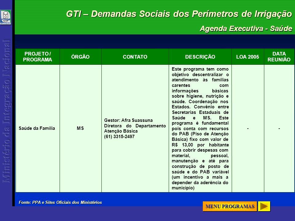 GTI – Demandas Sociais dos Perímetros de Irrigação Agenda Executiva - Saúde -- Este programa tem como objetivo descentralizar o atendimento às famílias carentes com informações básicas sobre higiene, nutrição e saúde.