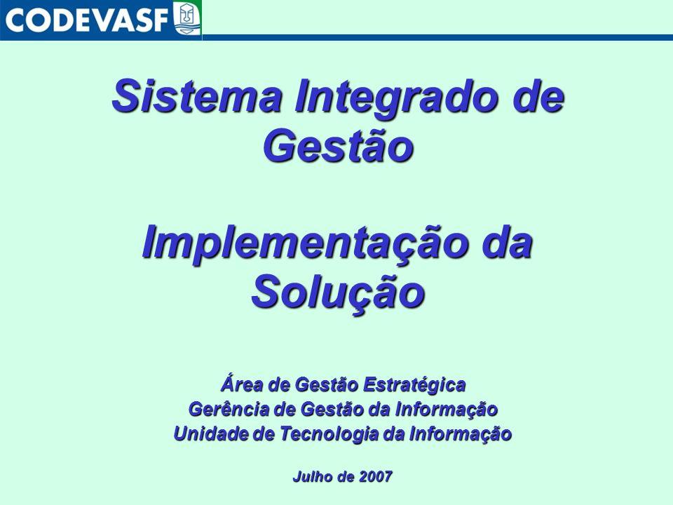 Implementação da Solução Área de Gestão Estratégica Gerência de Gestão da Informação Unidade de Tecnologia da Informação Julho de 2007 Sistema Integra