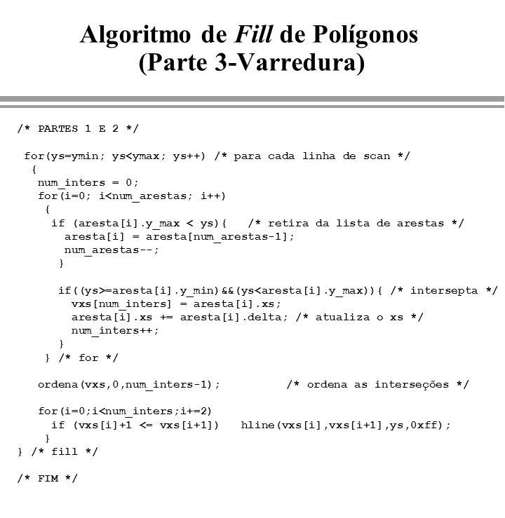 Algoritmo de Fill de Polígonos (Parte 3-Varredura) /* PARTES 1 E 2 */ for(ys=ymin; ys<ymax; ys++) /* para cada linha de scan */ { num_inters = 0; for(