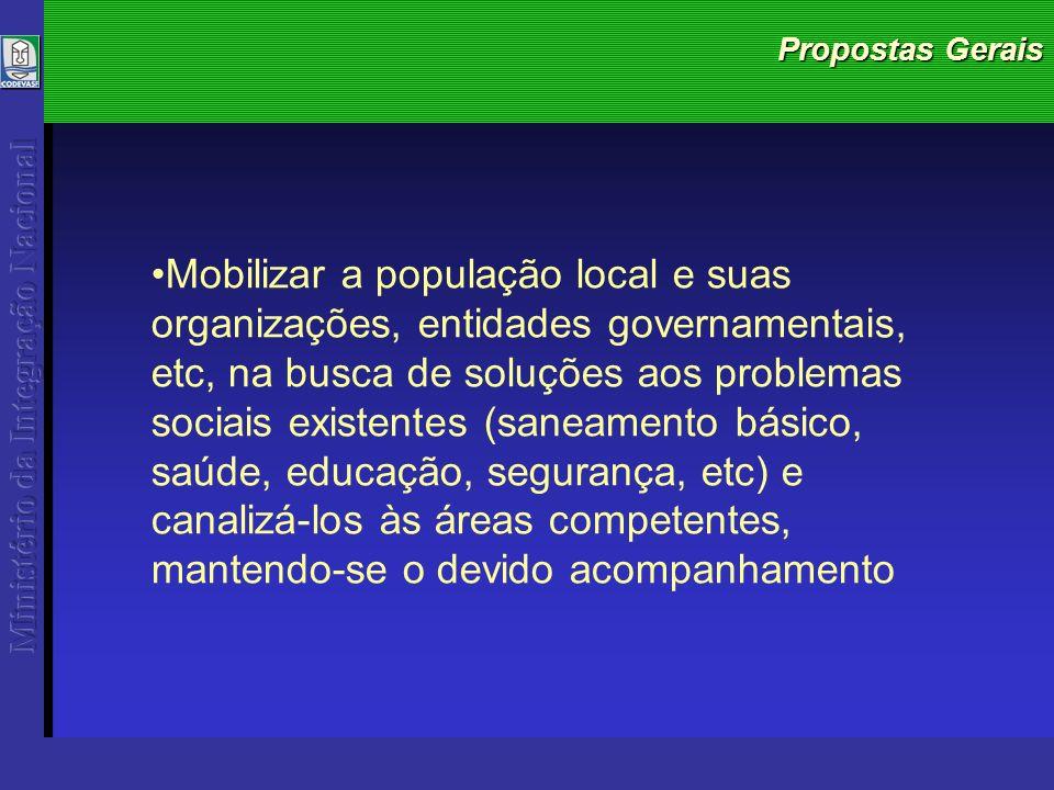 Propostas Gerais Mobilizar a população local e suas organizações, entidades governamentais, etc, na busca de soluções aos problemas sociais existentes (saneamento básico, saúde, educação, segurança, etc) e canalizá-los às áreas competentes, mantendo-se o devido acompanhamento