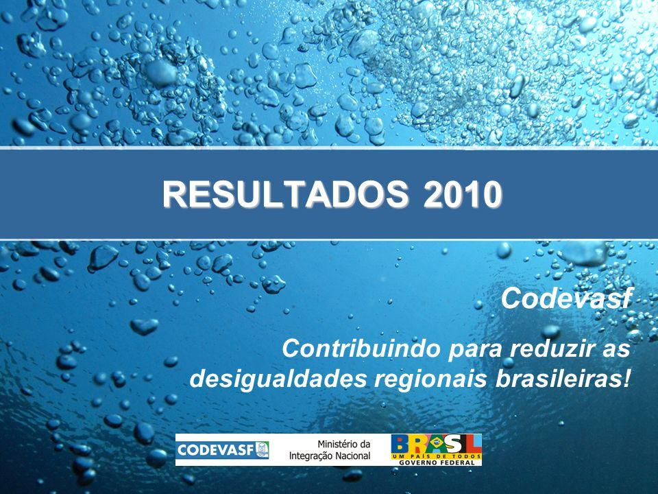 RESULTADOS 2010 Codevasf Contribuindo para reduzir as desigualdades regionais brasileiras!