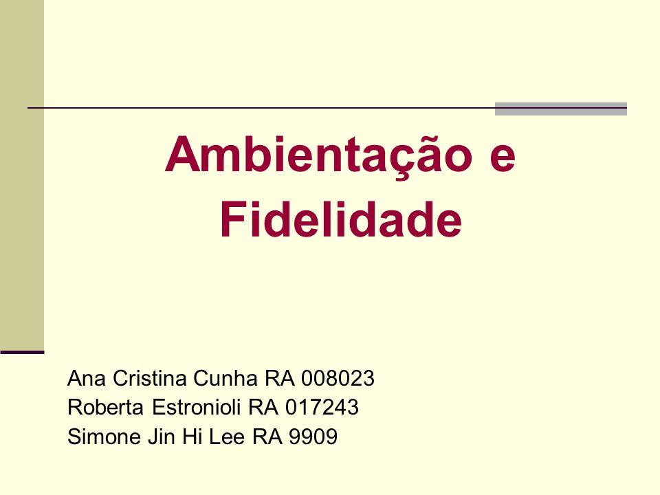Ambientação e Fidelidade Ana Cristina Cunha RA 008023 Roberta Estronioli RA 017243 Simone Jin Hi Lee RA 9909