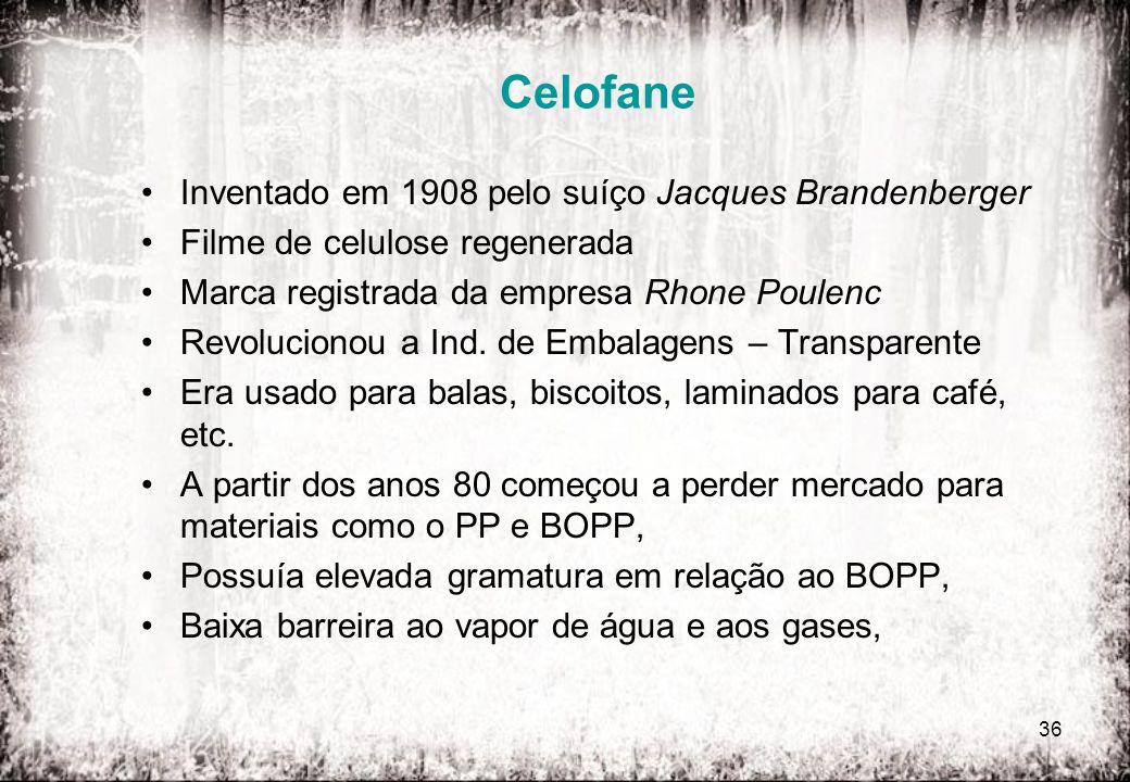 36 Celofane Inventado em 1908 pelo suíço Jacques Brandenberger Filme de celulose regenerada Marca registrada da empresa Rhone Poulenc Revolucionou a I