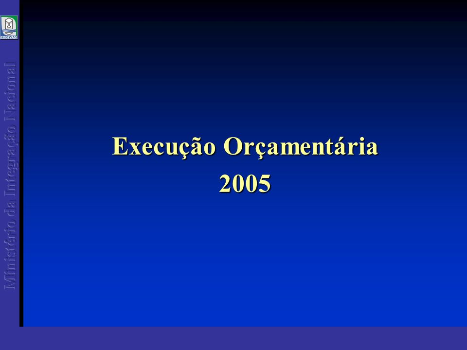 CODEVASF - Execução Orçamentária 2005 Fonte: SIAFI (posição em 31/12/2005 ) 3ª Superintendência Regional