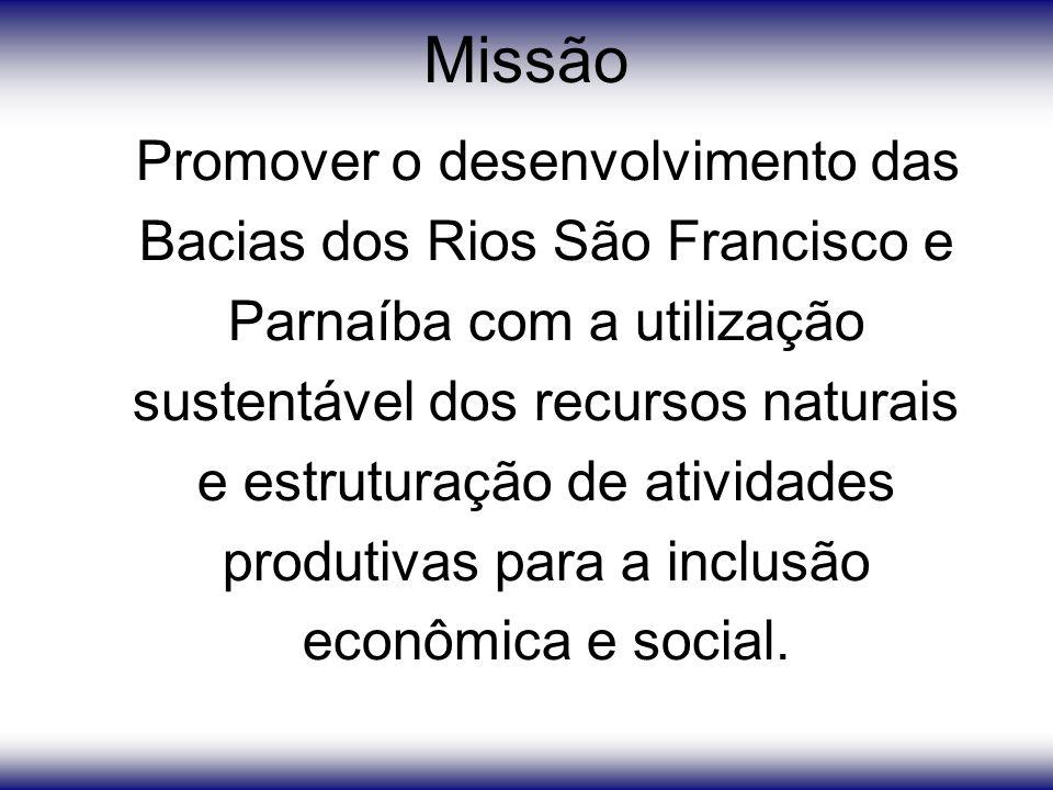 Missão Promover o desenvolvimento das Bacias dos Rios São Francisco e Parnaíba com a utilização sustentável dos recursos naturais e estruturação de atividades produtivas para a inclusão econômica e social.