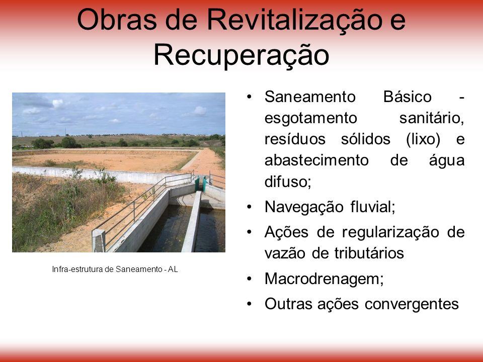 Obras de Revitalização e Recuperação Saneamento Básico - esgotamento sanitário, resíduos sólidos (lixo) e abastecimento de água difuso; Navegação fluvial; Ações de regularização de vazão de tributários Macrodrenagem; Outras ações convergentes Infra-estrutura de Saneamento - AL