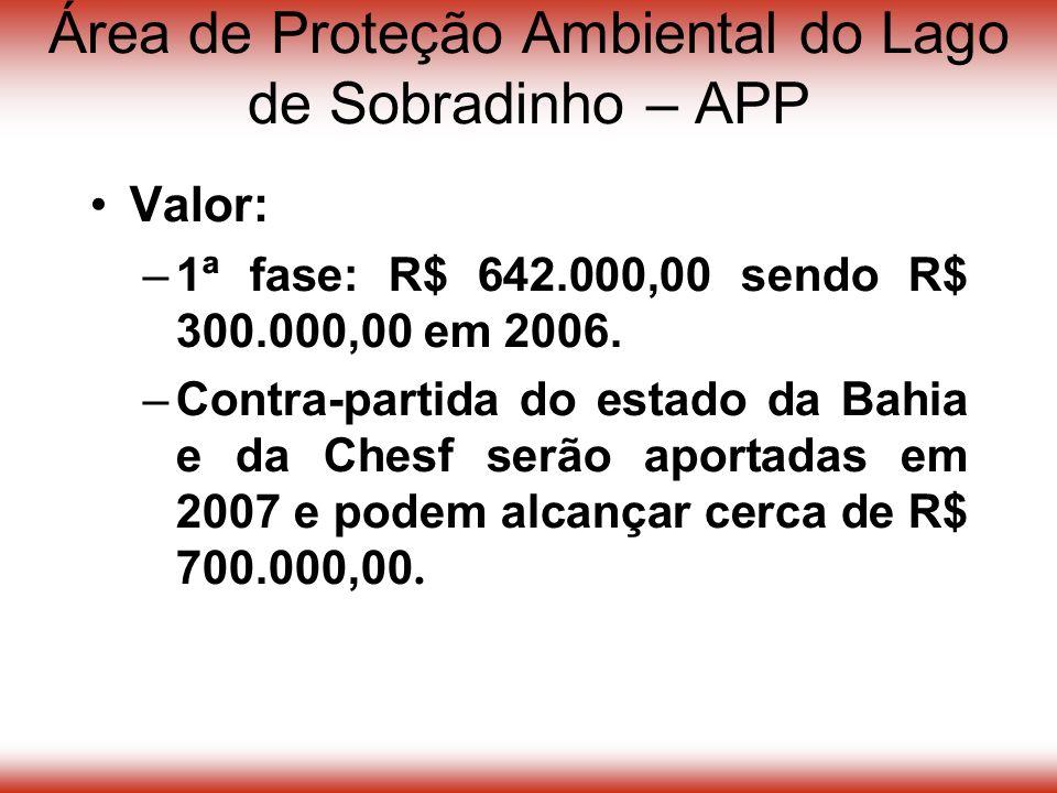 Área de Proteção Ambiental do Lago de Sobradinho – APP Valor: –1ª fase: R$ 642.000,00 sendo R$ 300.000,00 em 2006.