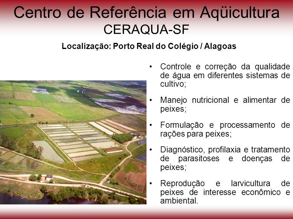 Centro de Referência em Aqüicultura CERAQUA-SF Controle e correção da qualidade de água em diferentes sistemas de cultivo; Manejo nutricional e alimen