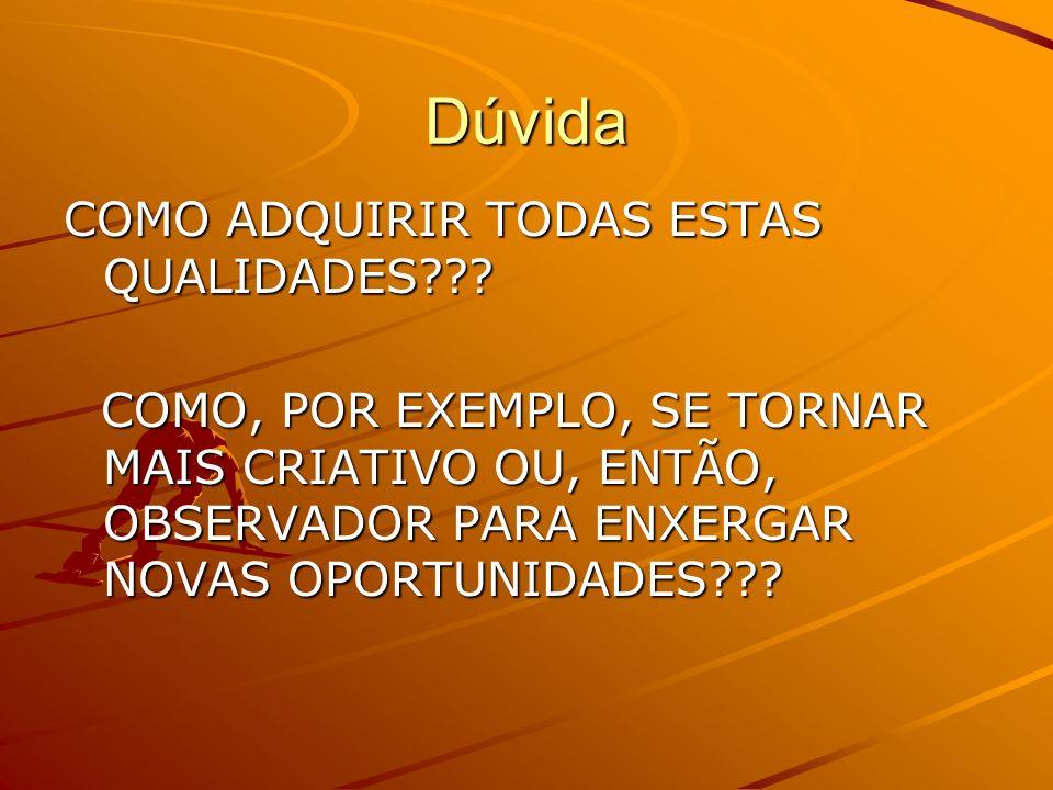 Dúvida COMO ADQUIRIR TODAS ESTAS QUALIDADES??.