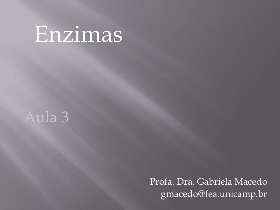 Aula 3 Profa. Dra. Gabriela Macedo gmacedo@fea.unicamp.br Enzimas