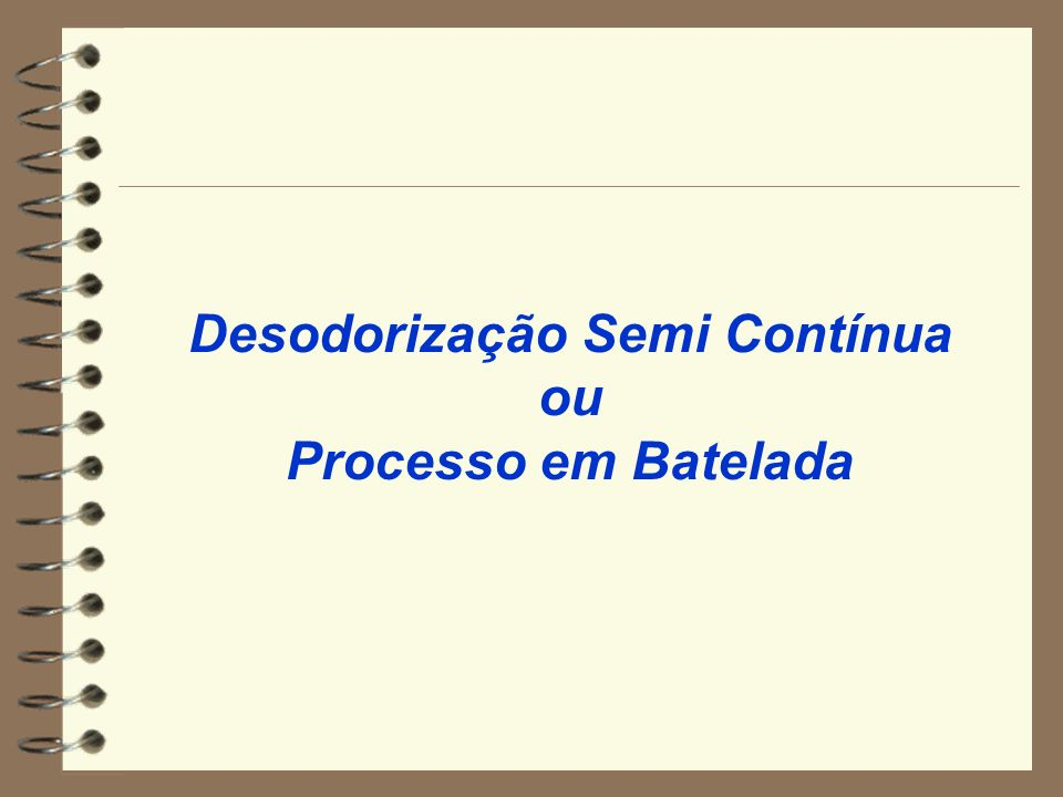 Desodorização Semi Contínua ou Processo em Batelada