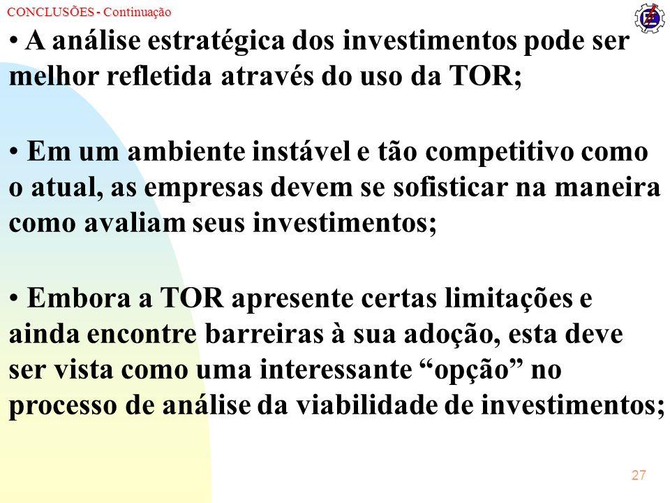 27 A análise estratégica dos investimentos pode ser melhor refletida através do uso da TOR; Em um ambiente instável e tão competitivo como o atual, as