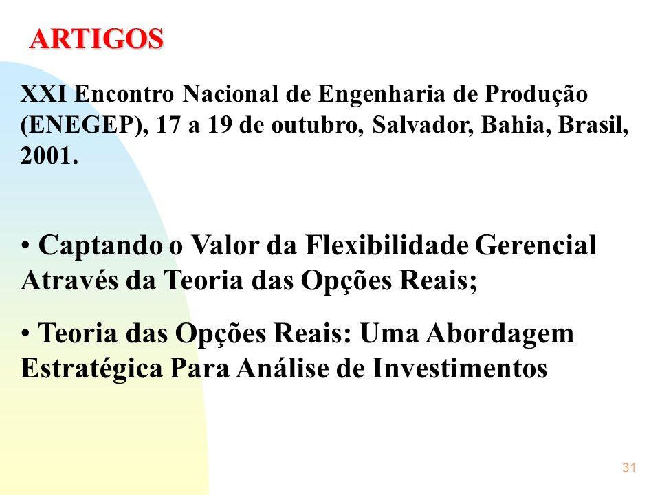 31 ARTIGOS XXI Encontro Nacional de Engenharia de Produção (ENEGEP), 17 a 19 de outubro, Salvador, Bahia, Brasil, 2001. Captando o Valor da Flexibilid
