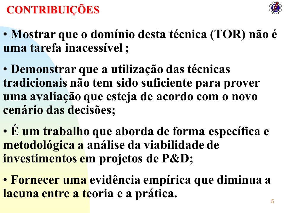 26 CONCLUSÕES Os objetivos propostos foram atingidos: - Levantamento do estado da arte da TOR; - Levantamento da limitações dos métodos tradicionais; - Escolha do método para avaliar o caso particular de P&D; - Aplicação da TOR para análise de um caso real; - Comparação dos resultados com os métodos tradicionais.