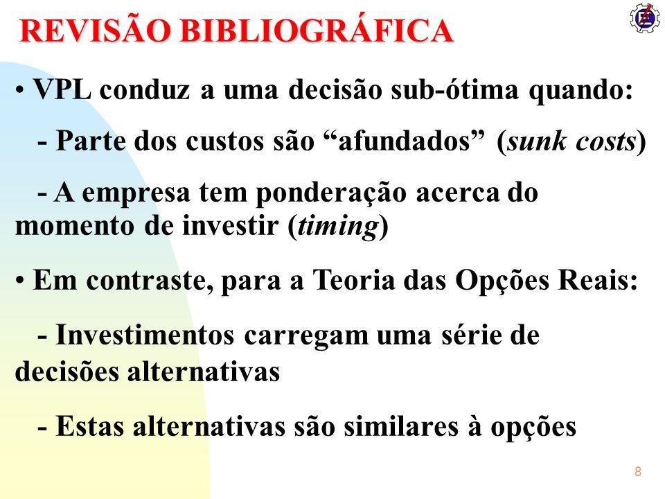 8 REVISÃO BIBLIOGRÁFICA VPL conduz a uma decisão sub-ótima quando: - Parte dos custos são afundados (sunk costs) - A empresa tem ponderação acerca do