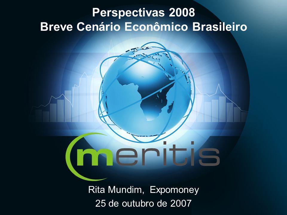 Perspectivas 2008 Breve Cenário Econômico Brasileiro Rita Mundim, Expomoney 25 de outubro de 2007