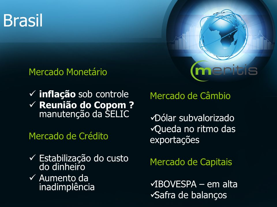 Mercado Monetário inflação sob controle Reunião do Copom ? manutenção da SELIC Mercado de Crédito Estabilização do custo do dinheiro Aumento da inadim