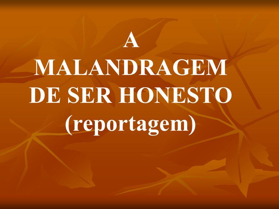 A MALANDRAGEM DE SER HONESTO (reportagem)